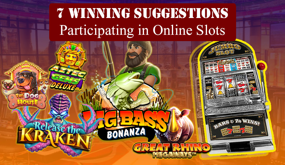 7 Winning Suggestions Perticipating In Online Slots